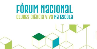 1º Fórum Nacional de Clubes Ciência Viva na Escola